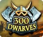 300 Dwarves spill