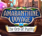 Amaranthine Voyage: The Orb of Purity spill