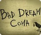 Bad Dream: Coma spill