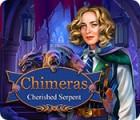Chimeras: Cherished Serpent spill