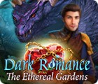 Dark Romance: The Ethereal Gardens spill