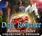 Dark Romance: Romeo and Juliet Collector's Edition spill