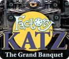 Factory Katz: The Grand Banquet spill