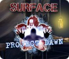 Surface: Project Dawn spill