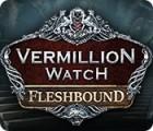 Vermillion Watch: Fleshbound spill
